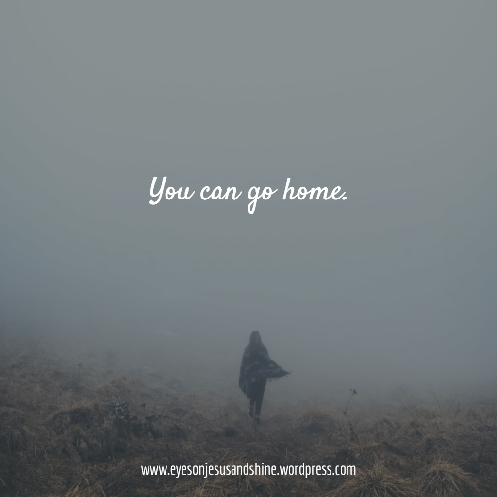 you can go home