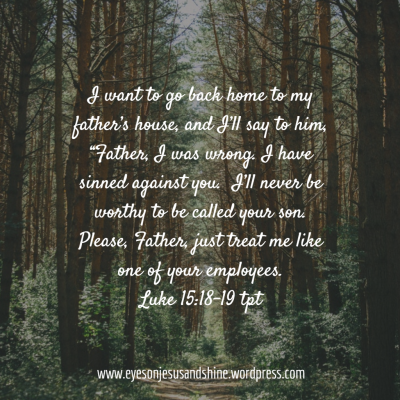 Luke 15.18 You can go home
